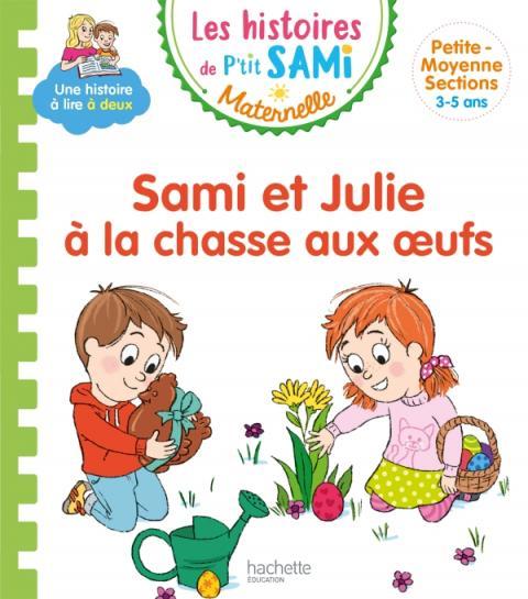 Les histoires de P'tit Sami Maternelle (3-5 ans) : Sami et Julie à la chasse aux oeufs